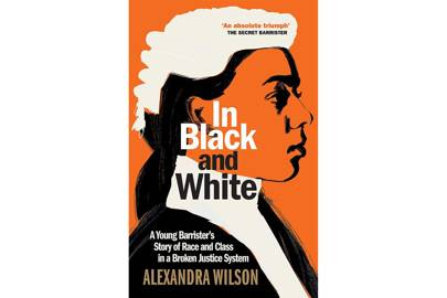 In Black and White: A Young Barrister's Story of Race and Class in a Broken Justice System by Alexandra Wilson