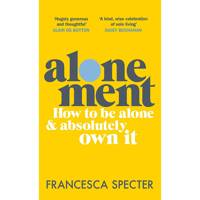Alonement: How To Be Alone And Absolutely Own It by Francesca Specter