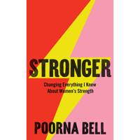 Stronger: Changing Everything I Knew About Women's Strength by Poorna Bell