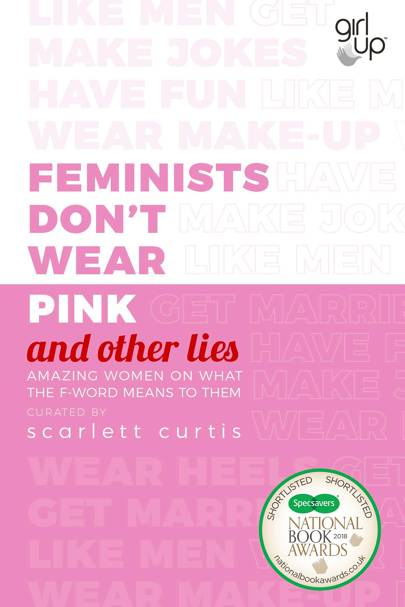Feminists Don't Wear Pink: and other lies