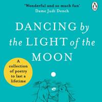 Dancing By The Light of The Moon: Over 250 Poems To Read, Relish And Recite by Gyles Brandreth