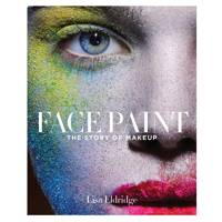 Face Paint: the story of makeup, by Lisa Eldridge