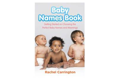 Baby Names Book: Getting Started on Choosing the Perfect Baby Names and Meanings by Rachel Carrington