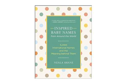 Inspired Baby Names from Around the World: 6,000 International Names and the Meaning Behind Them by Neala Shane