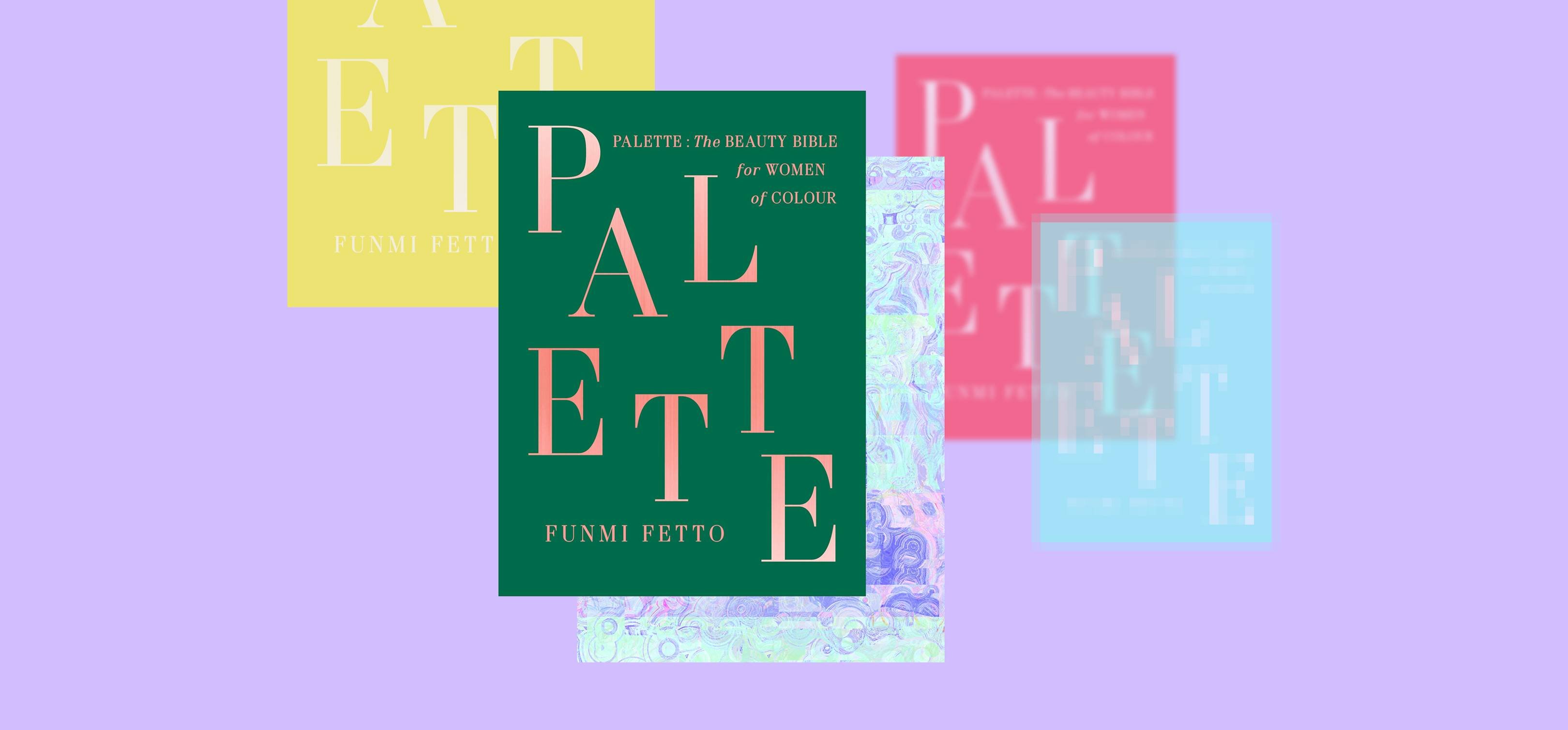 Why GLAMOUR's Beauty Director, Funmi Fetto, wrote PALETTE, The Beauty Bible for Women of Colour