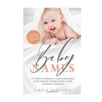 Baby Names Book: The Perfect Baby Names, with Tens of Thousands of Names for Boys and Girls by Emily Johnson